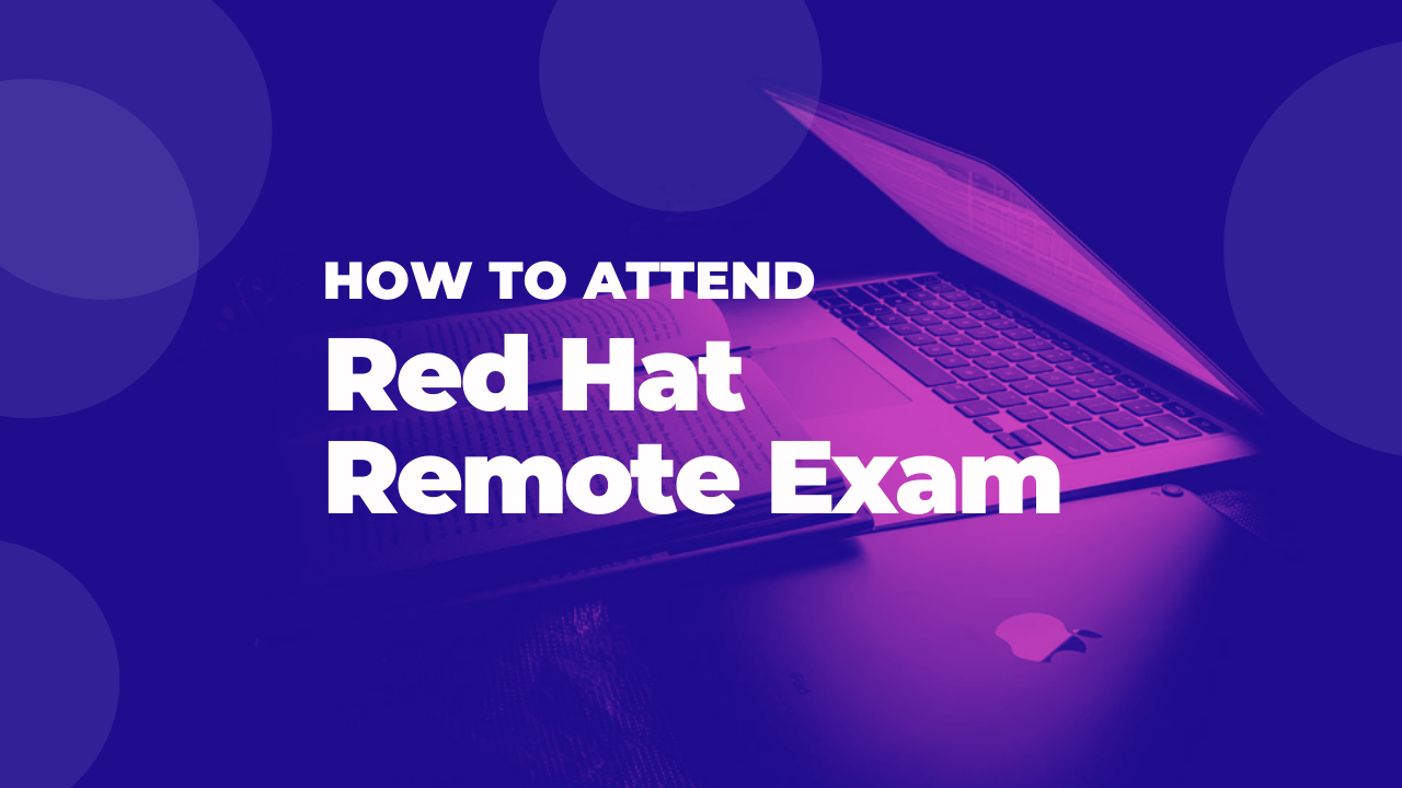 Red Hat Remote Exams – Everything you need to know