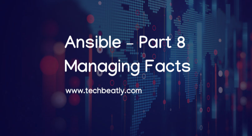 Ansible – Part 8 – Managing Facts